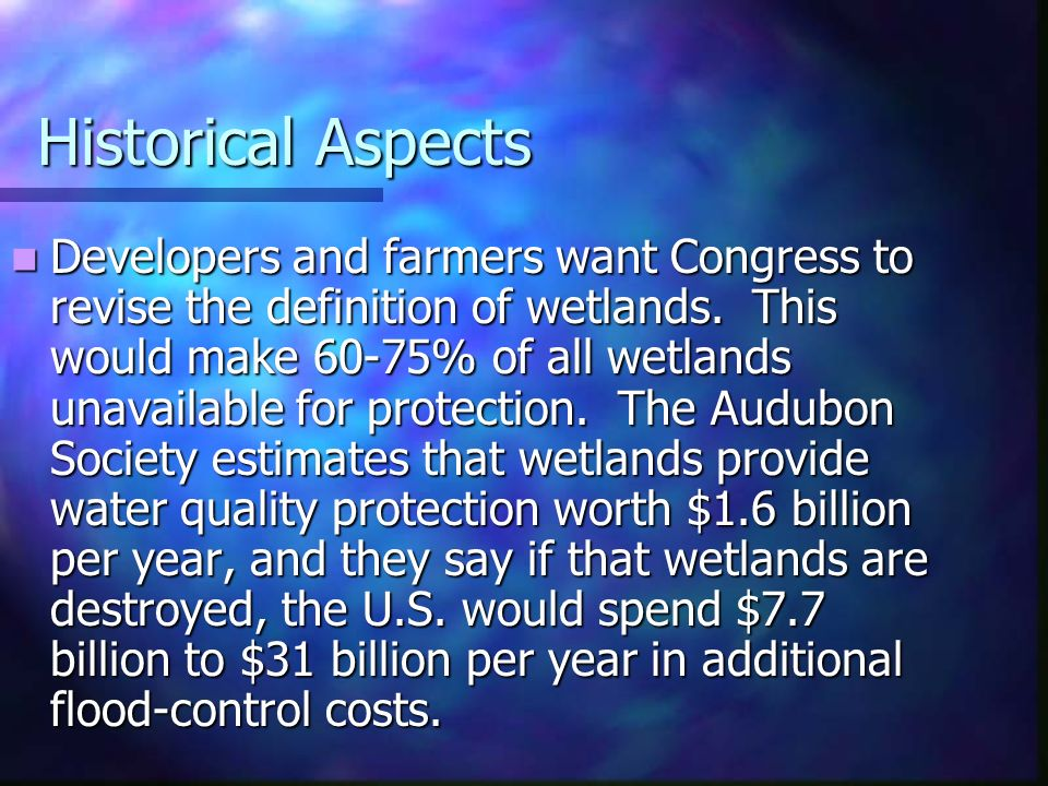 Historical Aspects Developers and farmers want Congress to revise the definition of wetlands.