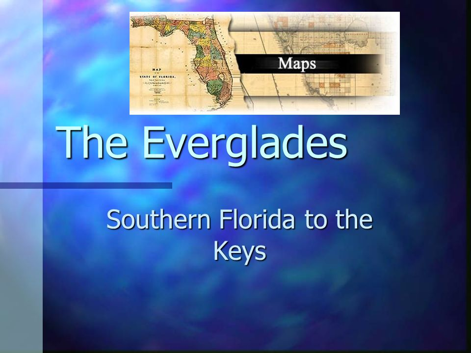 The Everglades Southern Florida to the Keys