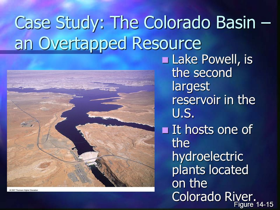 Case Study: The Colorado Basin – an Overtapped Resource Lake Powell, is the second largest reservoir in the U.S.