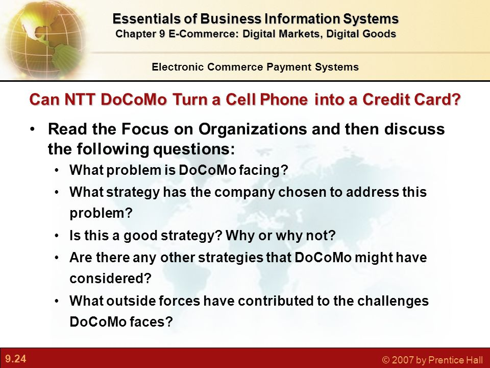 9.24 © 2007 by Prentice Hall Can NTT DoCoMo Turn a Cell Phone into a Credit Card.