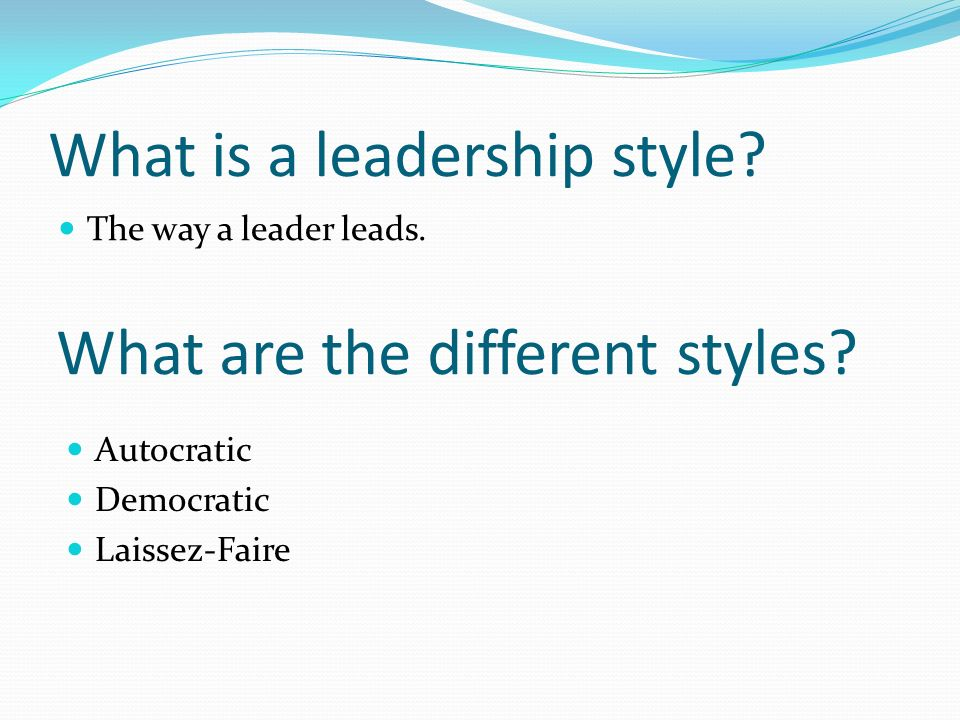 What is a leadership style. The way a leader leads.