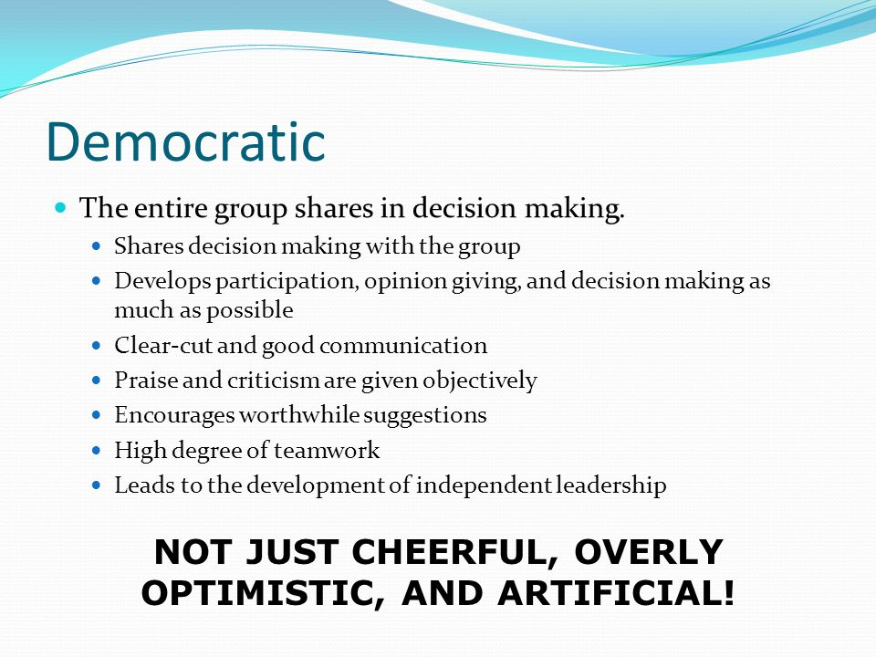 Democratic The entire group shares in decision making.
