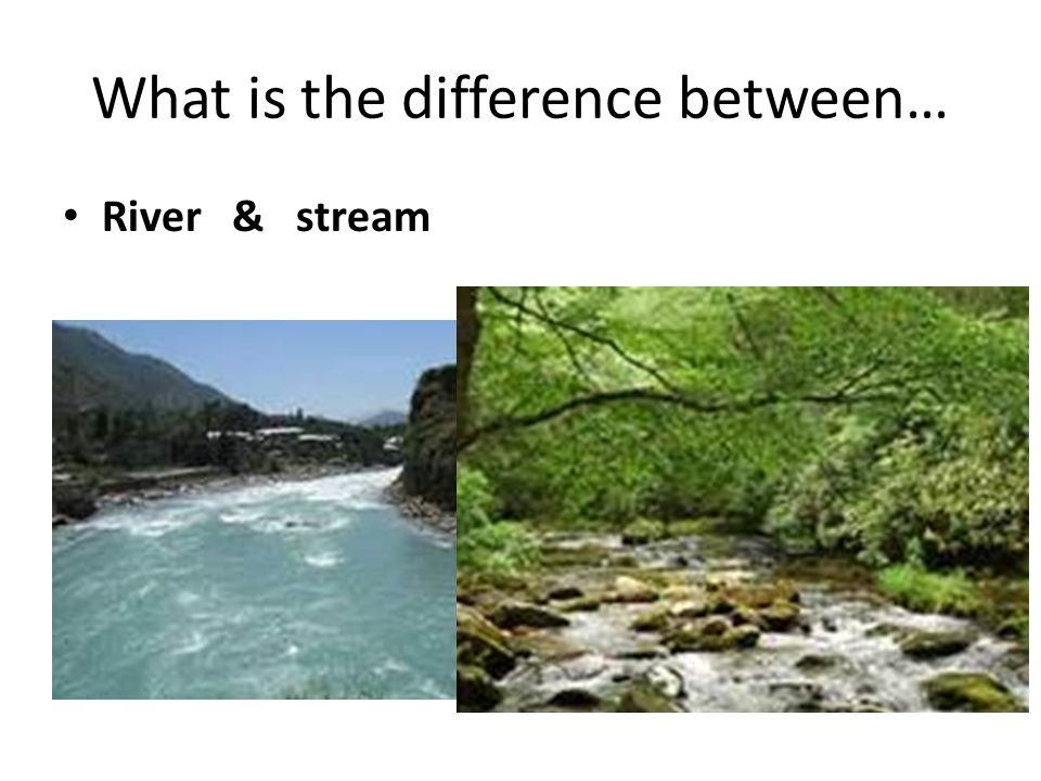 What is the difference between… River & stream