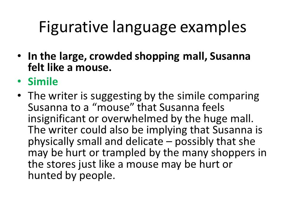 Figurative language examples In the large, crowded shopping mall, Susanna felt like a mouse.