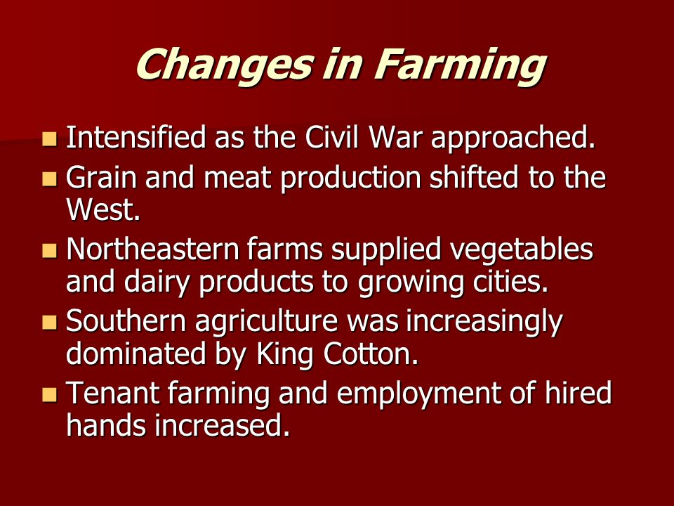 Changes in Farming Intensified as the Civil War approached.