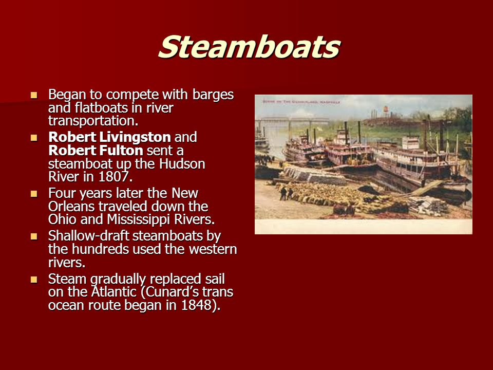 Steamboats Began to compete with barges and flatboats in river transportation.