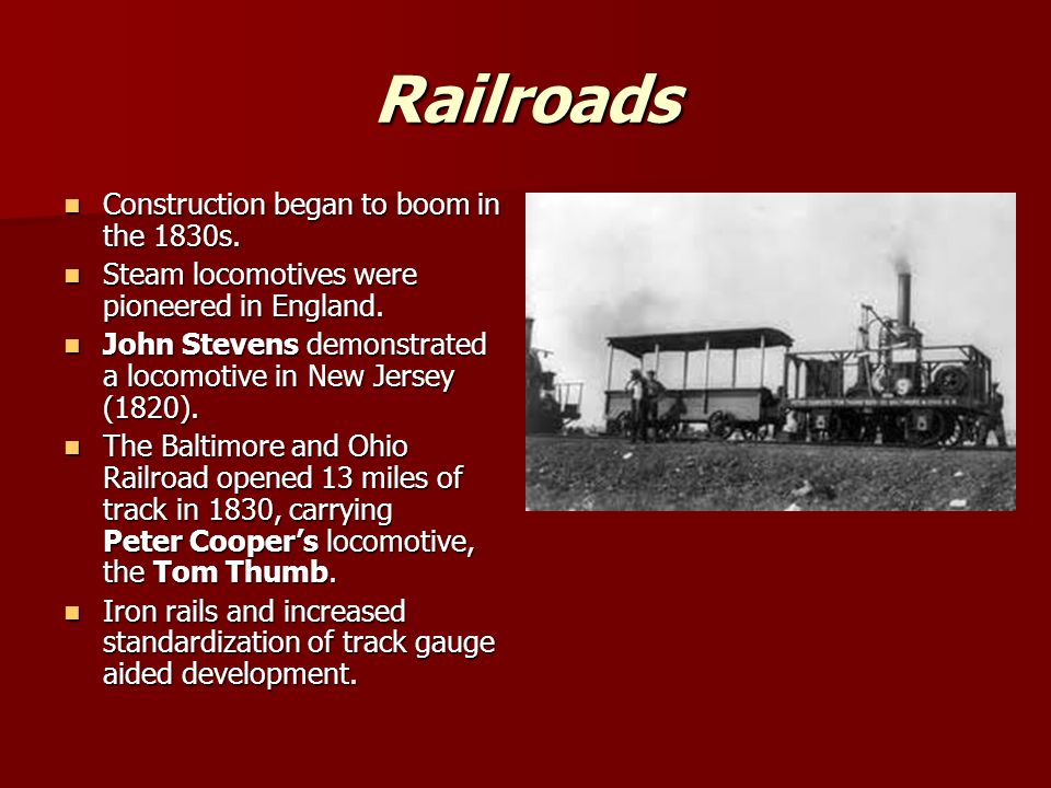 Railroads Construction began to boom in the 1830s.