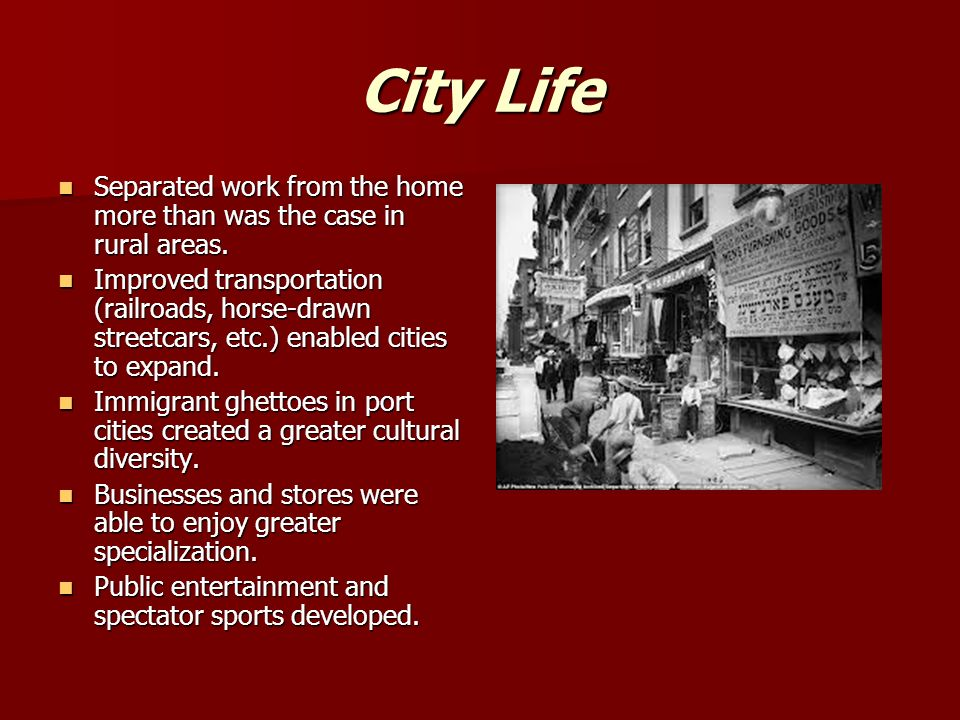 City Life Separated work from the home more than was the case in rural areas.