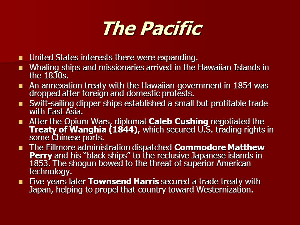 The Pacific United States interests there were expanding.