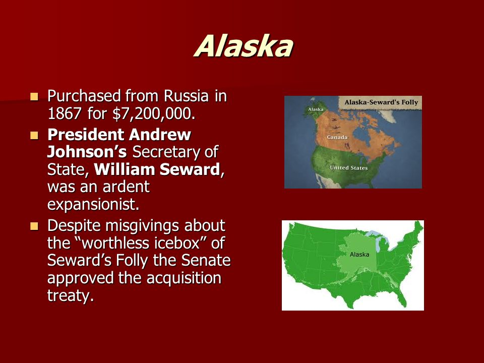 Alaska Purchased from Russia in 1867 for $7,200,000.