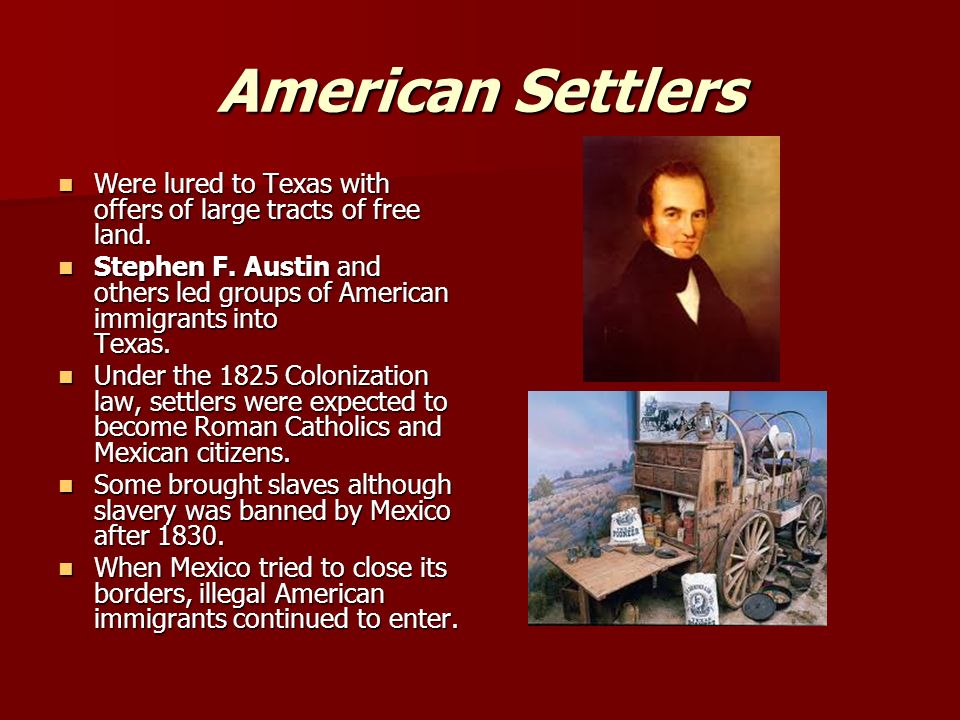 American Settlers Were lured to Texas with offers of large tracts of free land.