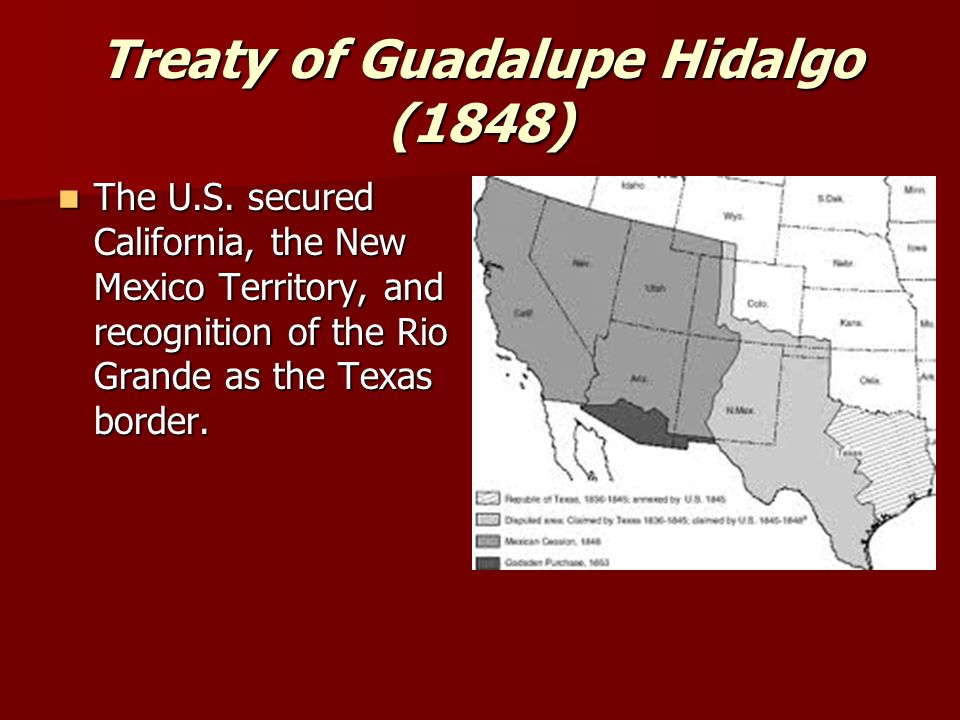 Treaty of Guadalupe Hidalgo (1848) The U.S.