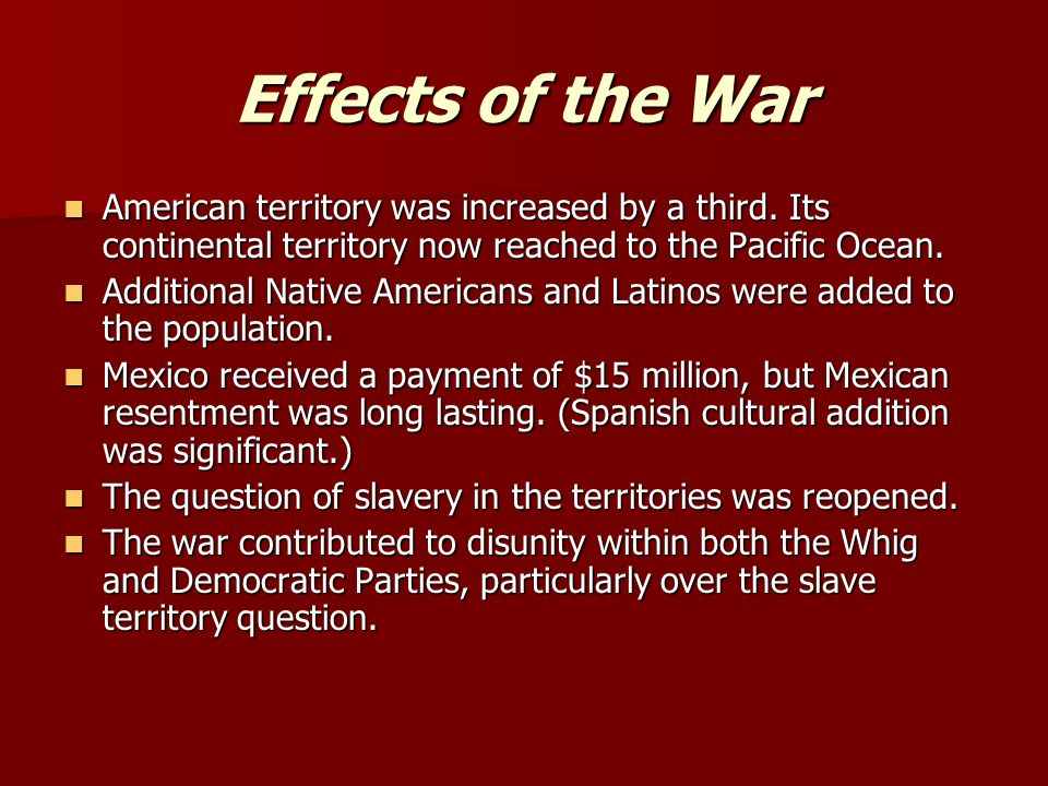 Effects of the War American territory was increased by a third.
