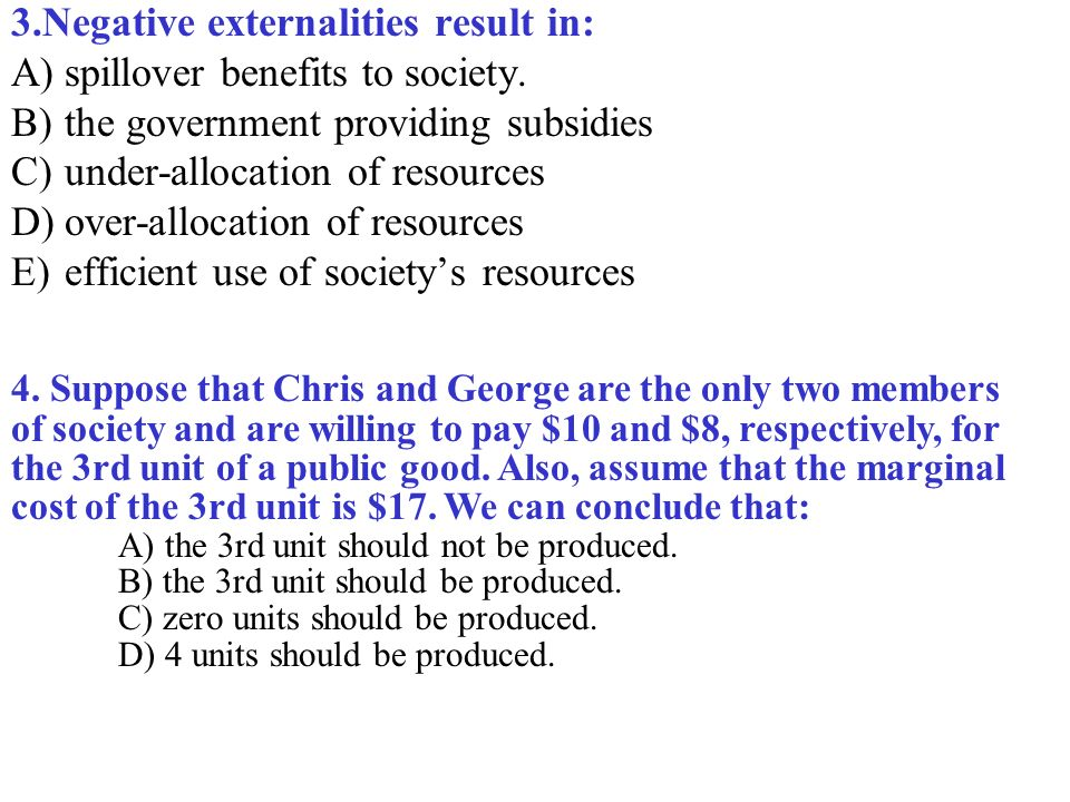 3.Negative externalities result in: A)spillover benefits to society.