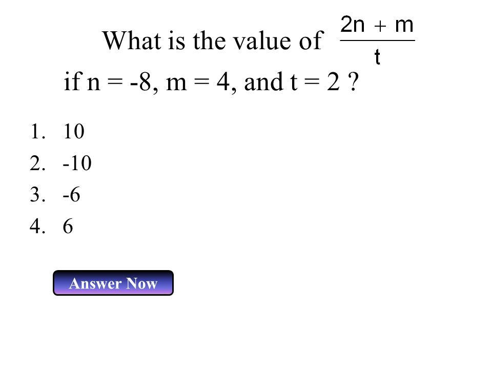 What is the value of if n = -8, m = 4, and t = 2 Answer Now