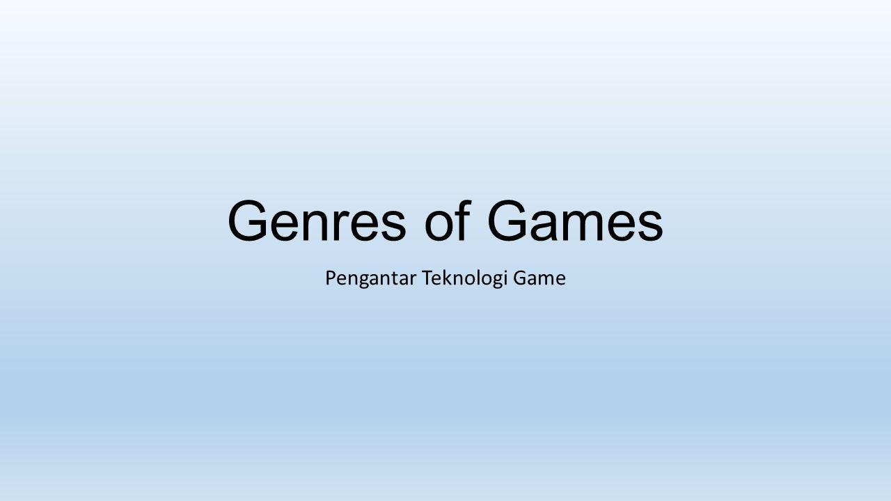 Genres of Games Pengantar Teknologi Game