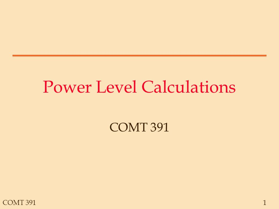 COMT 3911 Power Level Calculations COMT 391