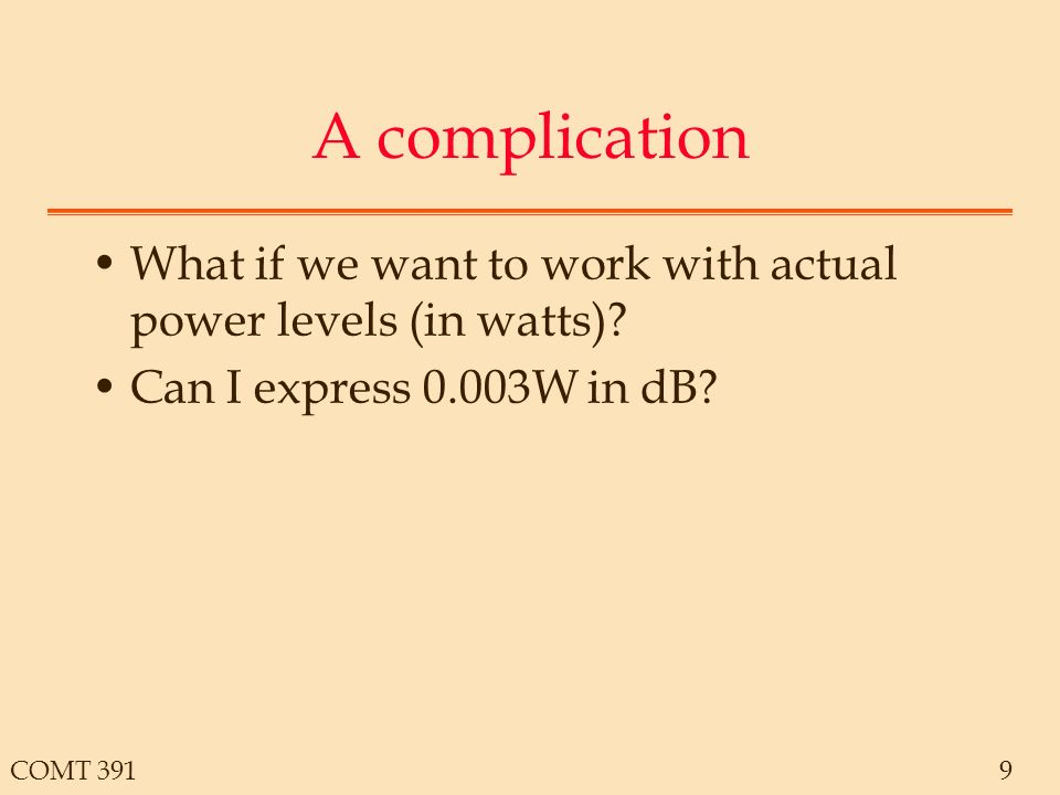 COMT 3919 A complication What if we want to work with actual power levels (in watts).