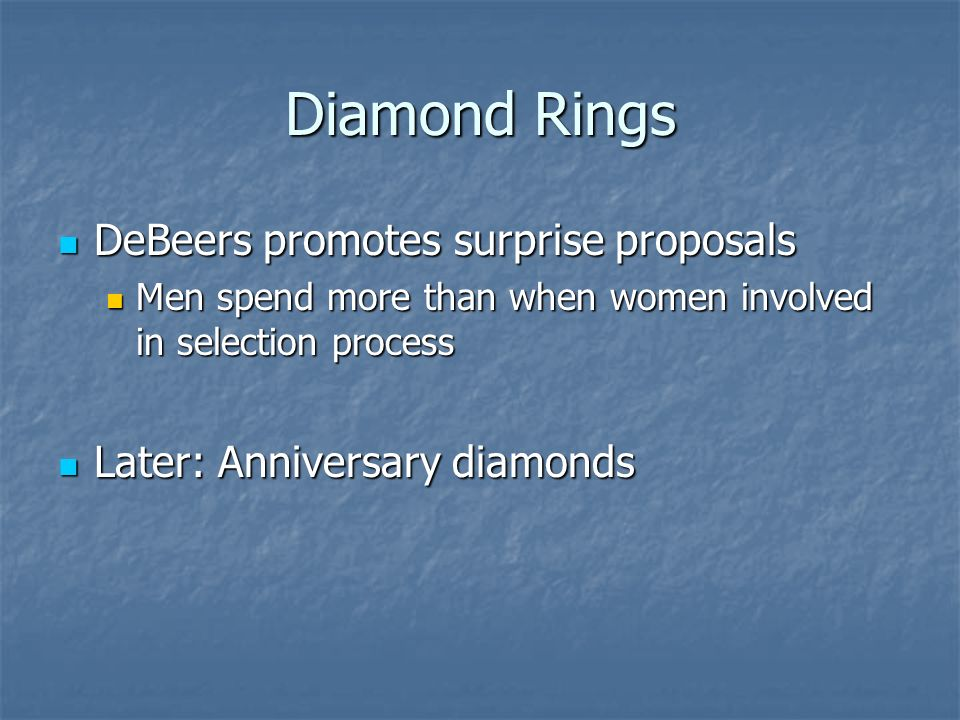 Diamond Rings DeBeers promotes surprise proposals DeBeers promotes surprise proposals Men spend more than when women involved in selection process Men spend more than when women involved in selection process Later: Anniversary diamonds Later: Anniversary diamonds