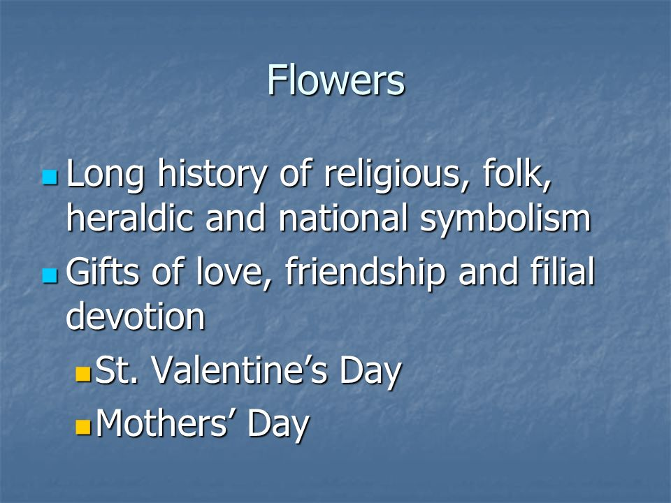 Flowers Long history of religious, folk, heraldic and national symbolism Long history of religious, folk, heraldic and national symbolism Gifts of love, friendship and filial devotion Gifts of love, friendship and filial devotion St.
