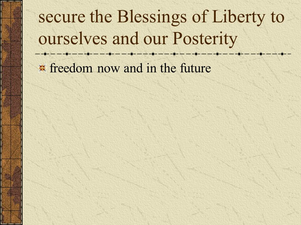 secure the Blessings of Liberty to ourselves and our Posterity freedom now and in the future