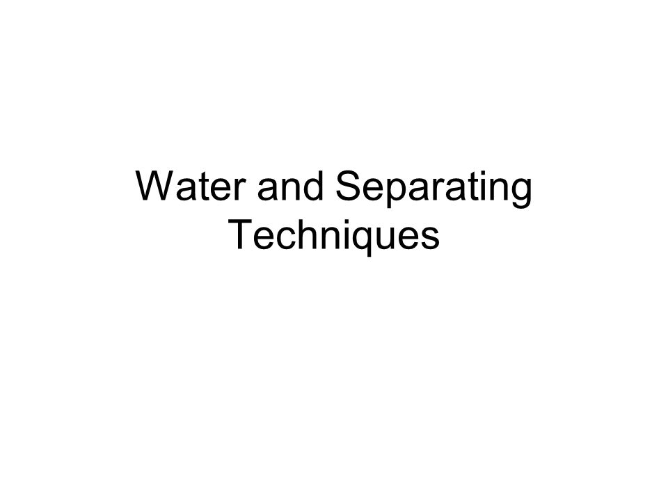 Water and Separating Techniques