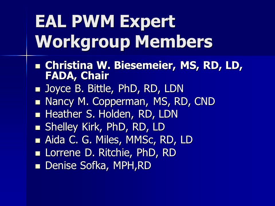 EAL PWM Expert Workgroup Members Christina W. Biesemeier, MS, RD, LD, FADA, Chair Christina W.