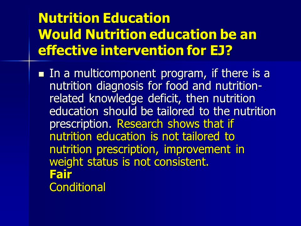 Nutrition Education Would Nutrition education be an effective intervention for EJ.