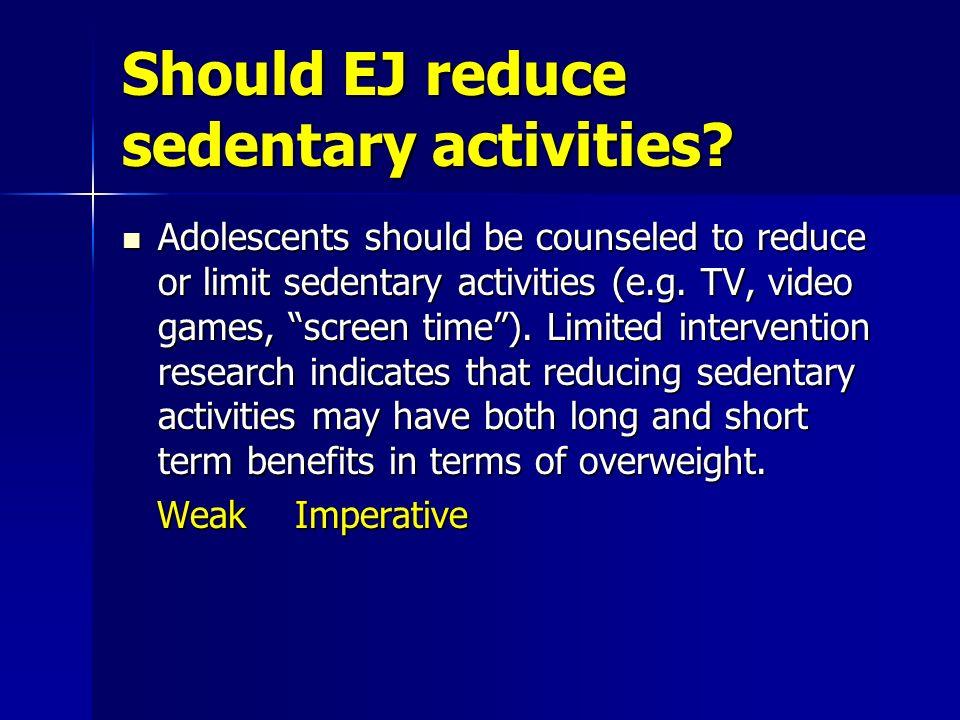 Should EJ reduce sedentary activities.