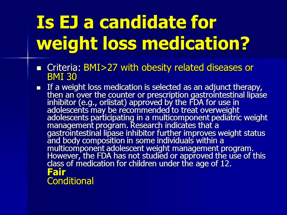 Is EJ a candidate for weight loss medication.