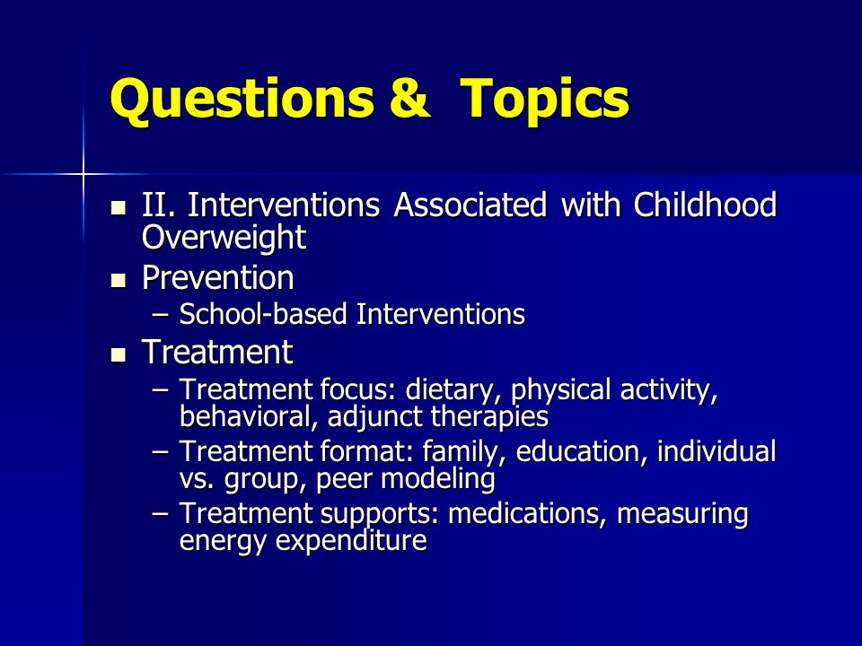 Questions & Topics II. Interventions Associated with Childhood Overweight II.