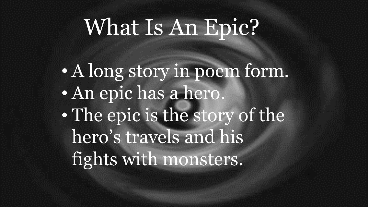 Epic & Epic Heroes. What Is An Epic? A long story in poem form. An ...