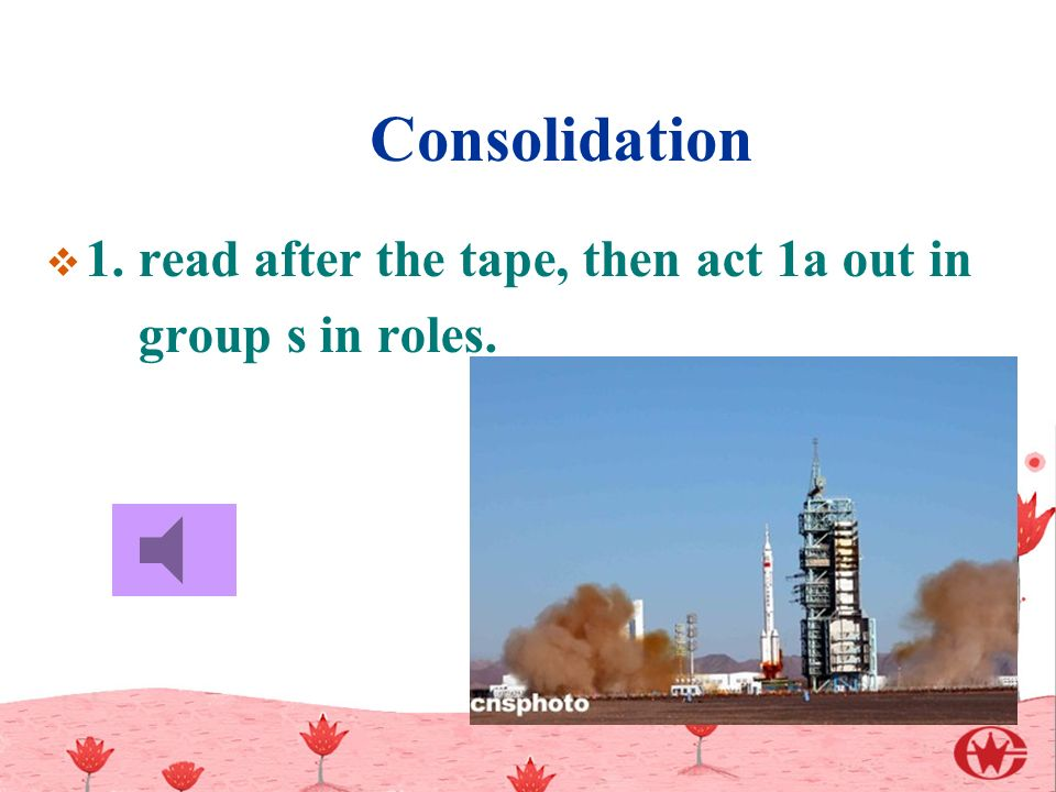 Consolidation  1. read after the tape, then act 1a out in group s in roles.