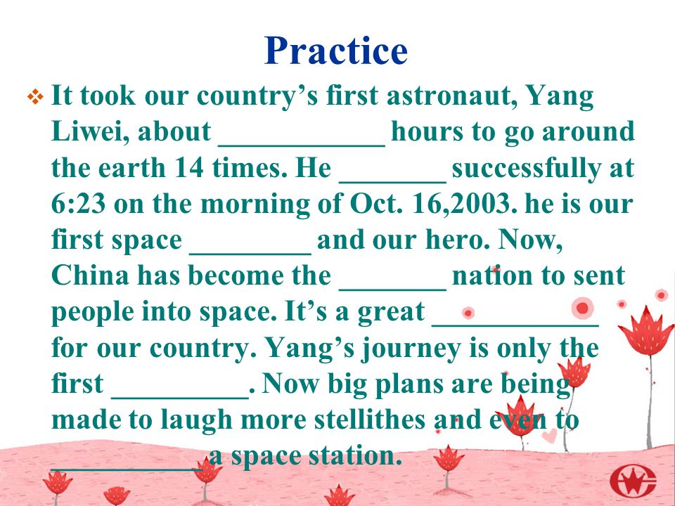 Practice  It took our country's first astronaut, Yang Liwei, about ___________ hours to go around the earth 14 times.