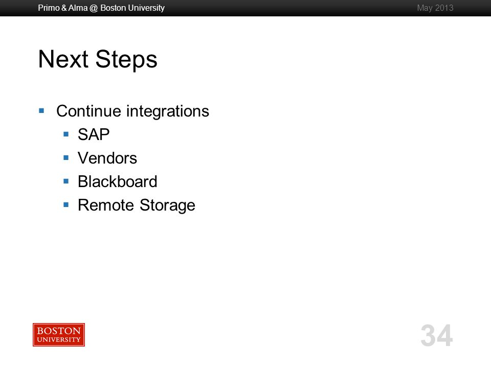 34 Next Steps Continue Integrations Sap Vendors Blackboard Remote Storage Primo Alma Boston University May 2017