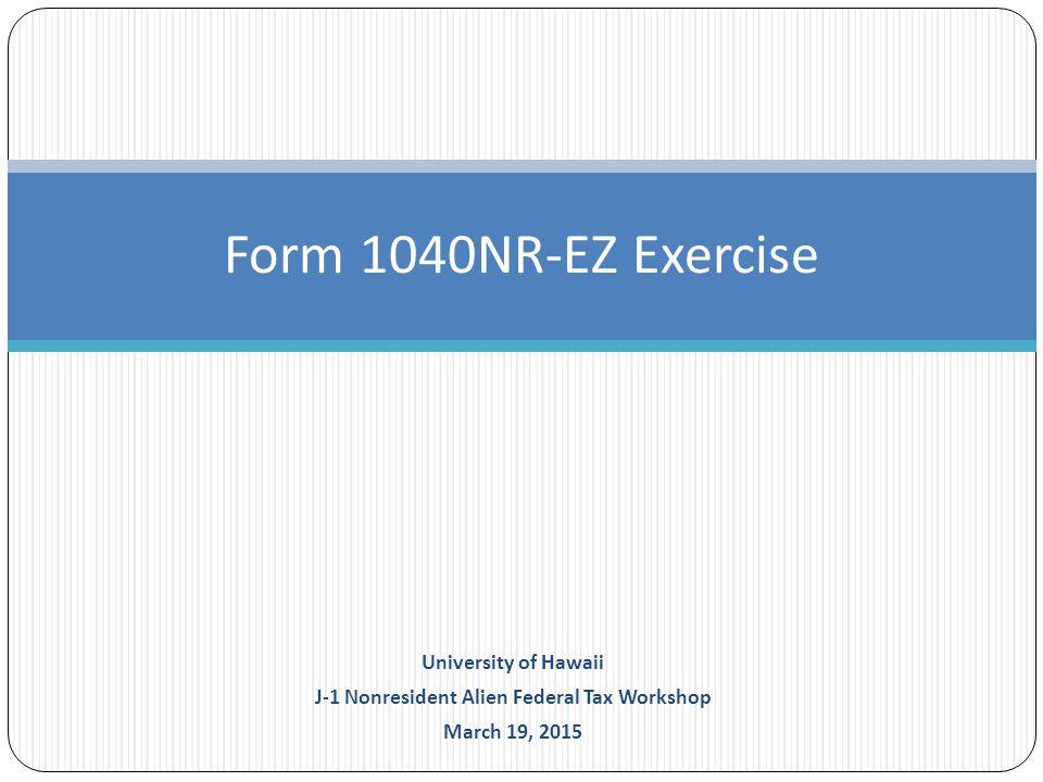 Form 1040NR-EZ Exercise University of Hawaii J-1 Nonresident Alien ...