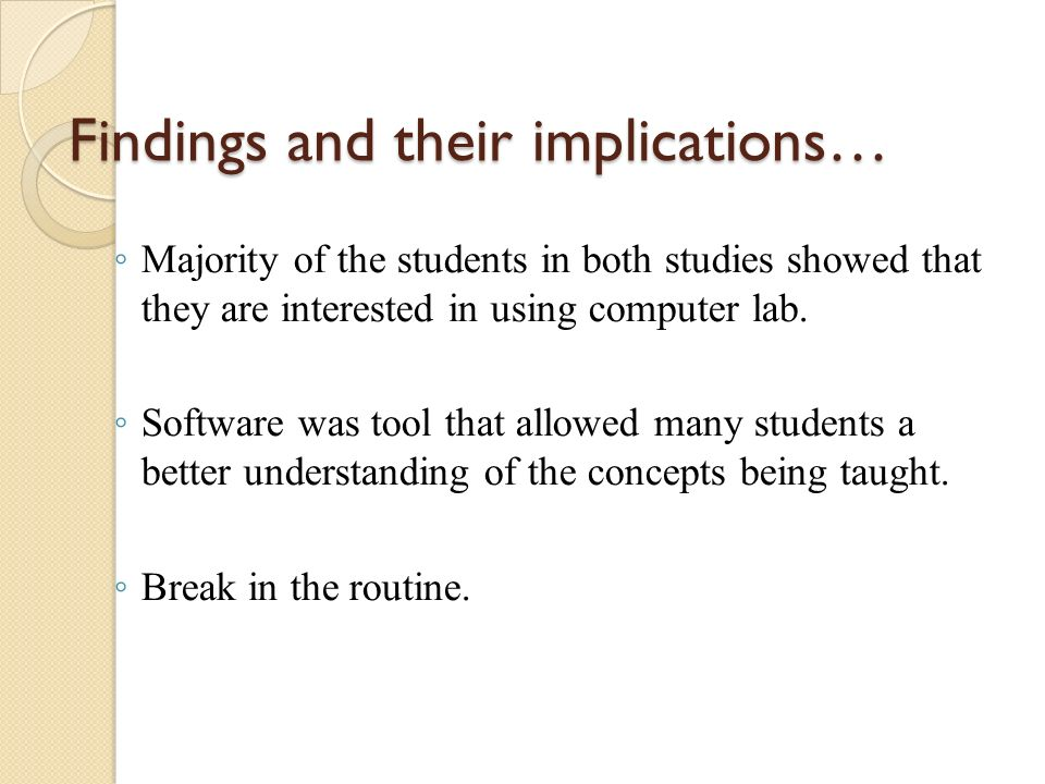 Findings and their implications… ◦ Majority of the students in both studies showed that they are interested in using computer lab.