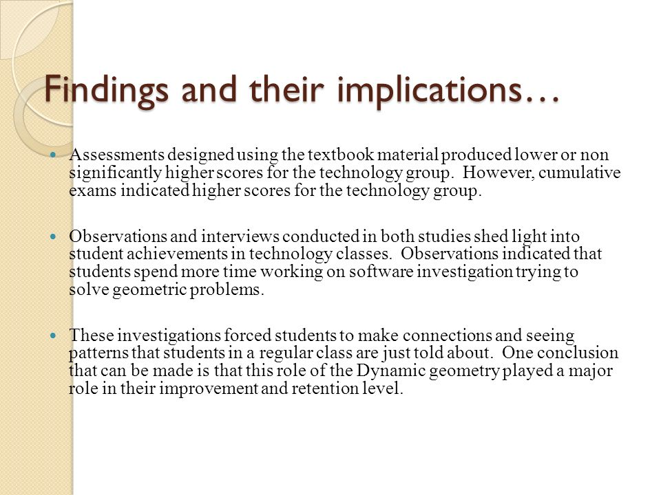 Findings and their implications… Assessments designed using the textbook material produced lower or non significantly higher scores for the technology group.