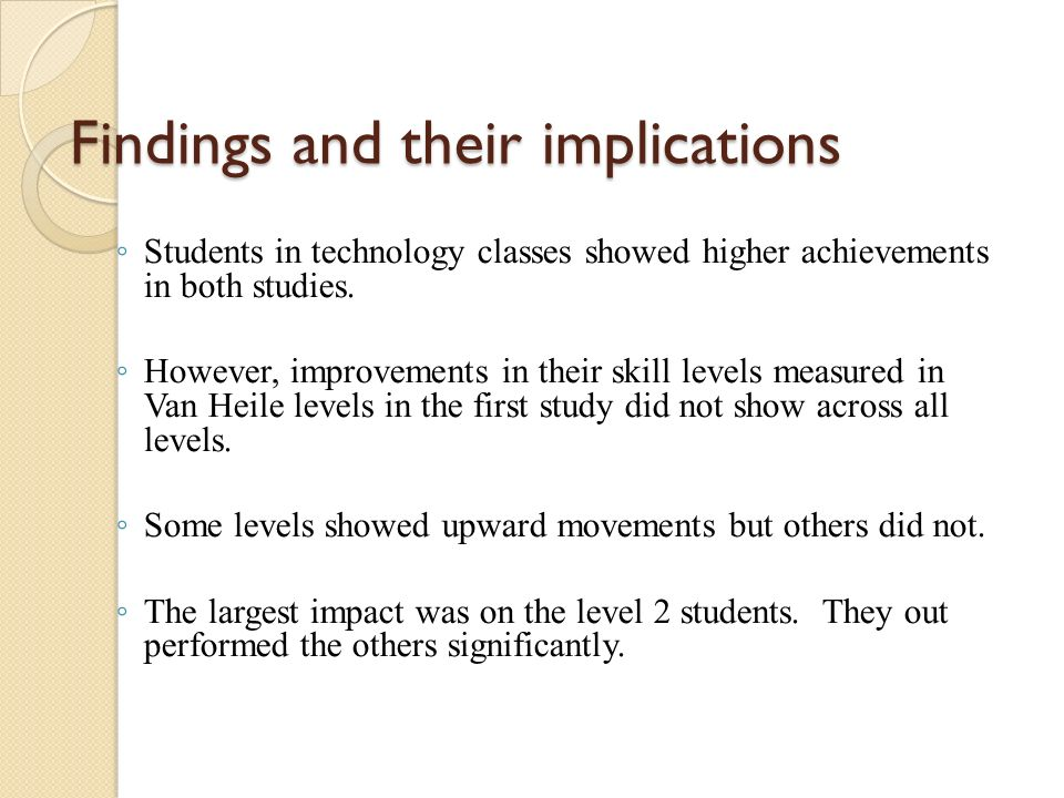 Findings and their implications ◦ Students in technology classes showed higher achievements in both studies.
