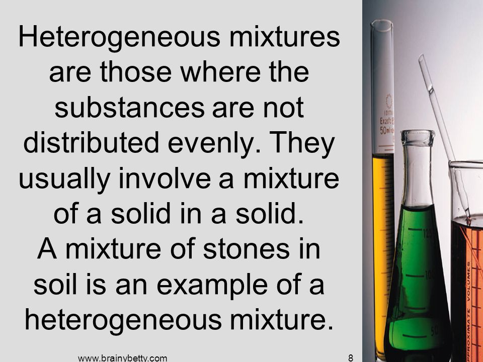 Heterogeneous mixtures are those where the substances are not distributed evenly.