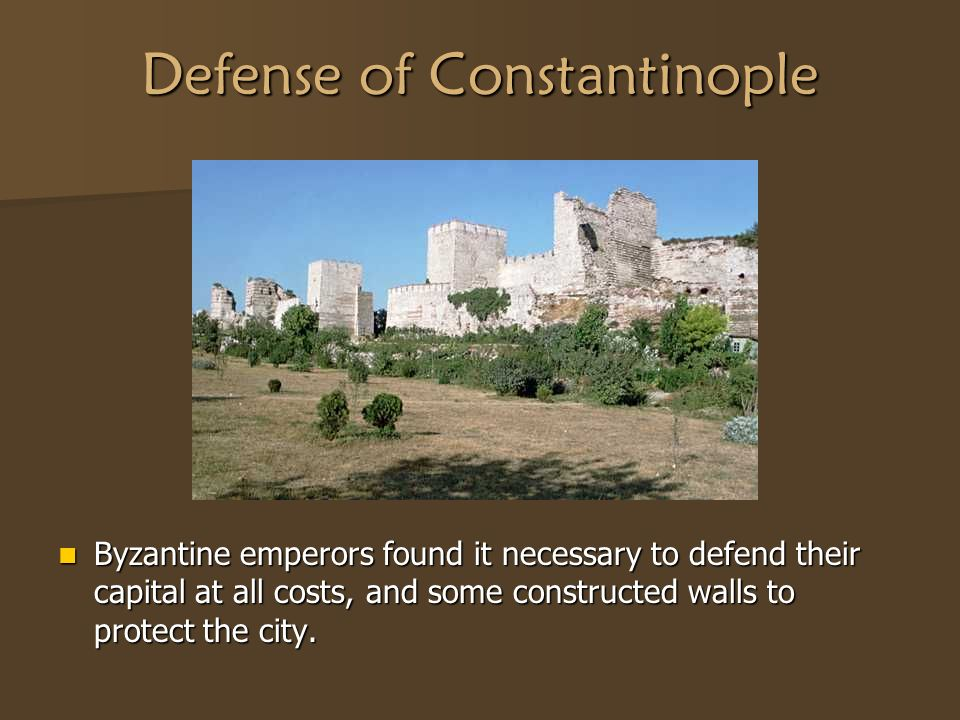 Defense of Constantinople Byzantine emperors found it necessary to defend their capital at all costs, and some constructed walls to protect the city.