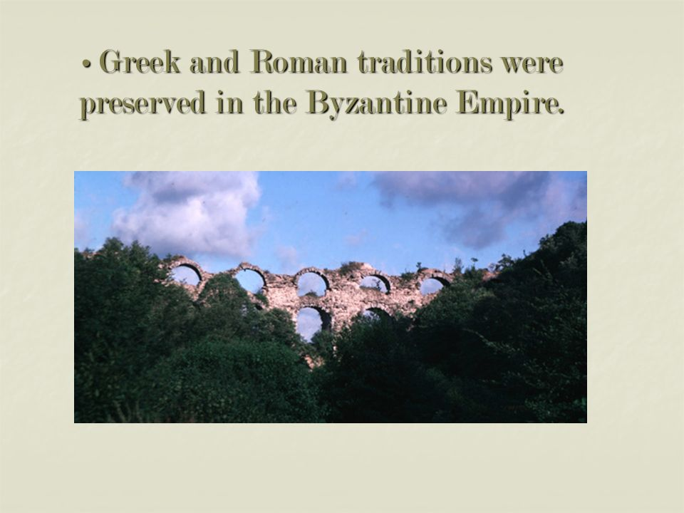 Greek and Roman traditions were preserved in the Byzantine Empire.