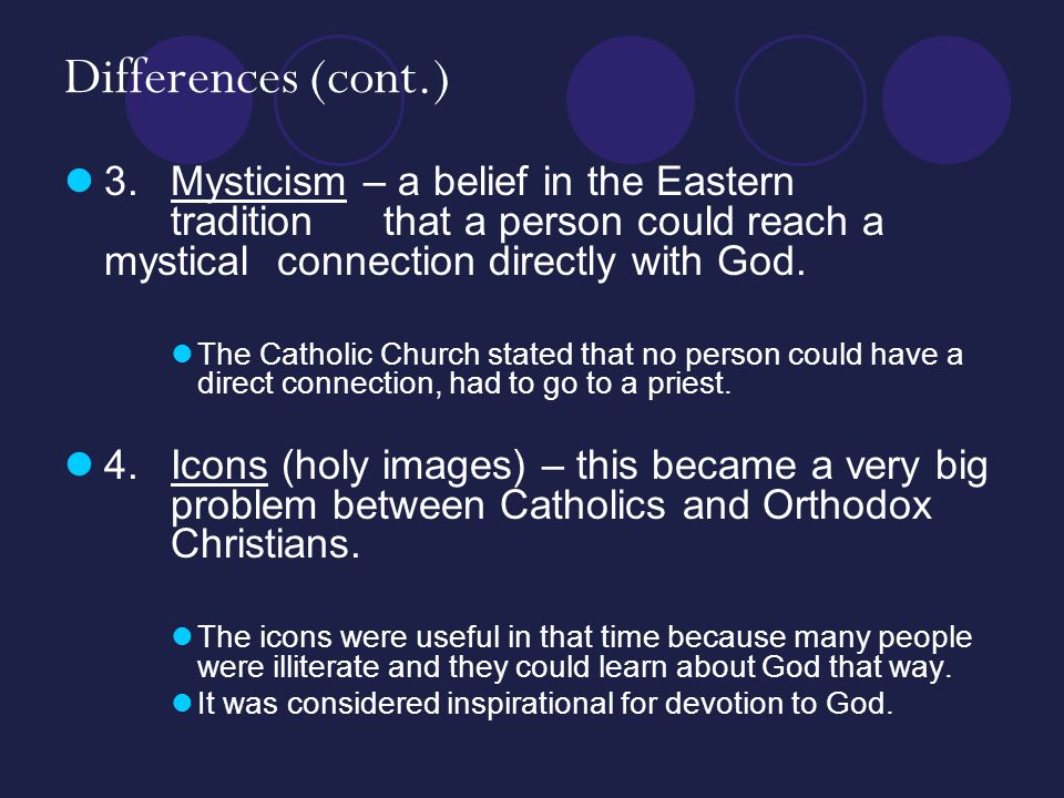 Differences (cont.) 3.Mysticism – a belief in the Eastern tradition that a person could reach a mystical connection directly with God.