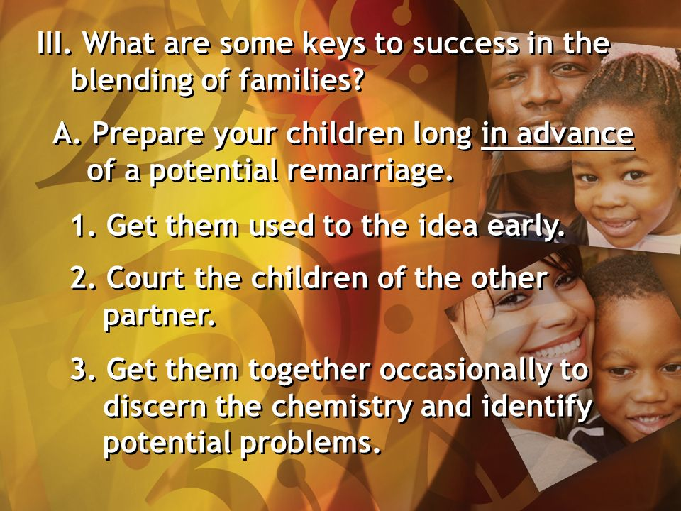III. What are some keys to success in the blending of families.