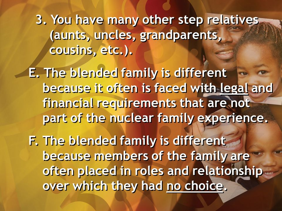 3. You have many other step relatives (aunts, uncles, grandparents, cousins, etc.).