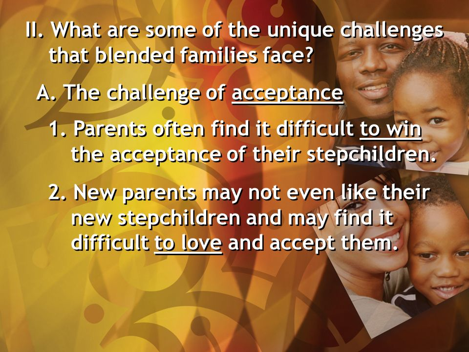 II. What are some of the unique challenges that blended families face.
