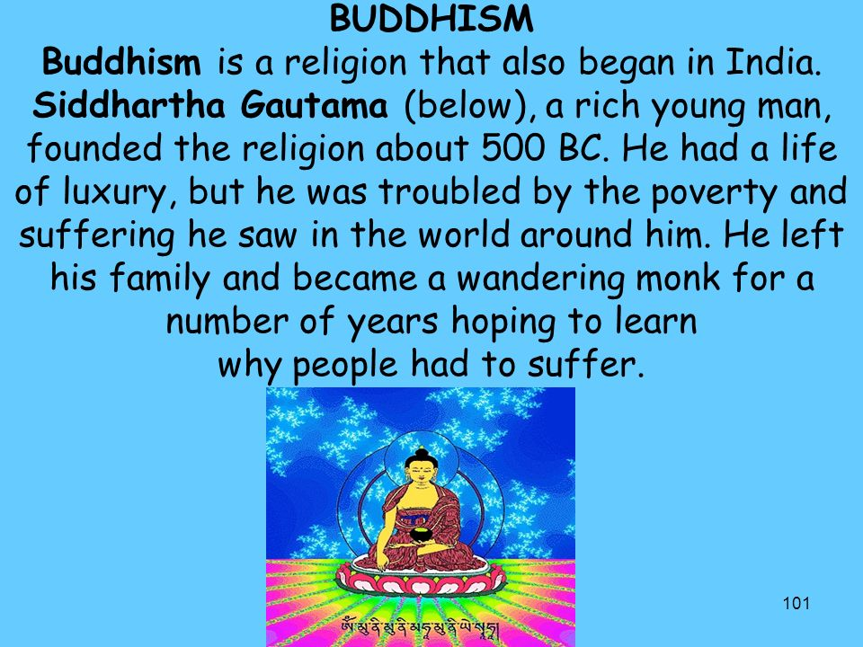 101 BUDDHISM Buddhism is a religion that also began in India.