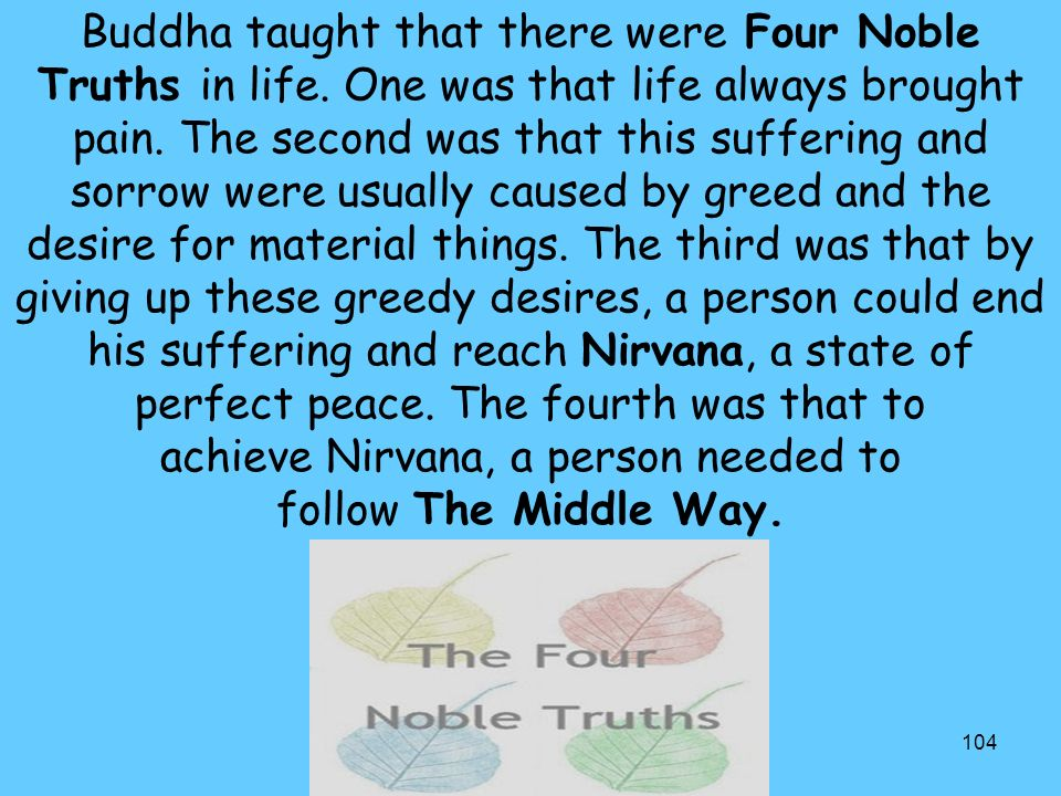 104 Buddha taught that there were Four Noble Truths in life.