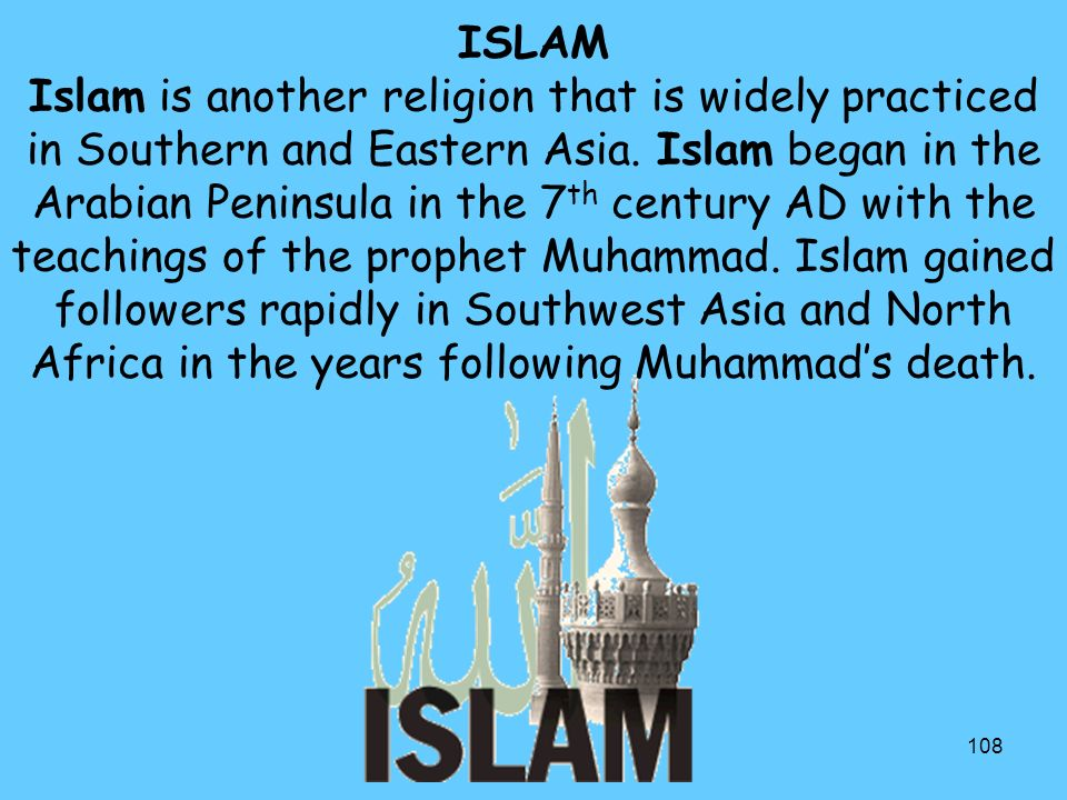 108 ISLAM Islam is another religion that is widely practiced in Southern and Eastern Asia.