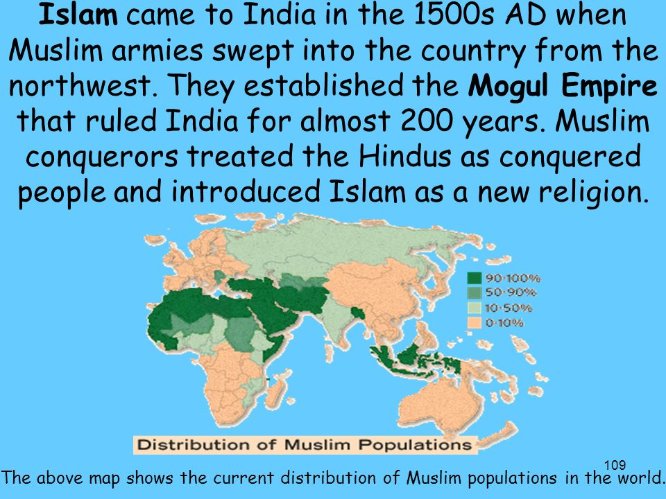 109 Islam came to India in the 1500s AD when Muslim armies swept into the country from the northwest.